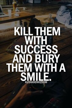 Kill them with success....#quote CLICK ON THE IMAGE-> https://www.LawofAttractionSecrets.ca