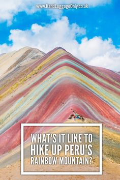What Is It Like To Hike Up To Peru's Amazing Rainbow Mountains? (2)