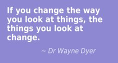 I love this quote. Perception can change our lives so amazingly.