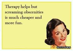 therapy-helps-screming-obscenities-cheaper-more-fun-wititudes