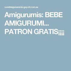 Amigurumis: BEBE AMIGURUMI... PATRON GRATIS¡¡¡¡