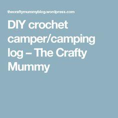 DIY crochet camper/camping log – The Crafty Mummy