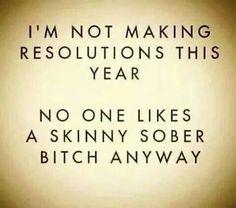 Nobody likes a skinny sober bitch.