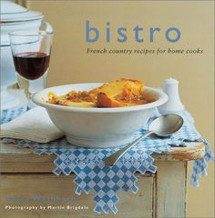 Bistro: French Country Recipes for Home Cooks by Laura Washburn, http://www.amazon.com/dp/1841724963/ref=cm_sw_r_pi_dp_ViwNrb1K47A70