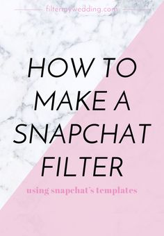 How To Make A Snapchat Filter || A Guide To Snapchat's Templates From Filter My Wedding