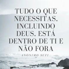 Tudo o que necessitas incluindo Deus está dentro de ti e não fora - Anónimo Sufi  #mindfulness #citações #sufi