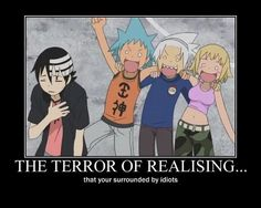 The terror of realising...that you're surrounded by idiots.