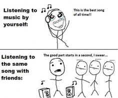 Legit story of my life. Idk what that's about, JUST GIVE THE SONG A CHANCE!