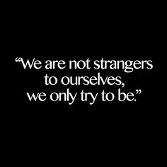 """We are not strangers to ourselves, we only try to be."" Dean Koontz, Odd T Quotable Quotes, Book Quotes, Me Quotes, Powerful Motivational Quotes, Inspirational Quotes, Something To Remember, Word Pictures, Wise Words, Quotes To Live By"