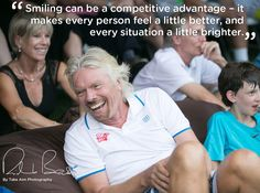 """""""Smiling can be a competitive advantage - it makes every person feel a little better, and every situation a little brighter"""" Richard Branson Richard Branson Quotes, Great Quotes, Inspirational Quotes, Finding Joy, Personal Branding, Say Hello, Famous Quotes, Helping Others, Opi"""