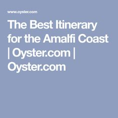 The Best Itinerary for the Amalfi Coast | Oyster.com | Oyster.com