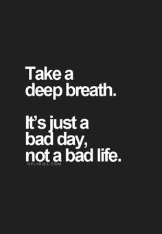 It's just a bad day, not a bad life! #mentalhealth