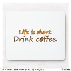 Shop Life is short. (© Mira) Mouse Pad created by Personalize it with photos & text or purchase as is! Coffee Humor, Coffee Quotes, Gifts For An Artist, Coffee Drinks, Coffee Mugs, Custom Mouse Pads, I Love Coffee, Life Is Short, Marketing Materials