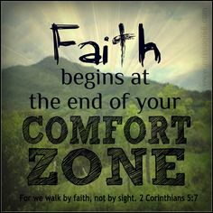 Faith begins at the end of your comfort zone. 1 Corinthians 5:7  #BibleVerse #faith #comfortzone  I made this with a picture from my #MissionTrip from #Honduras