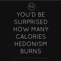 Hedonism rules!