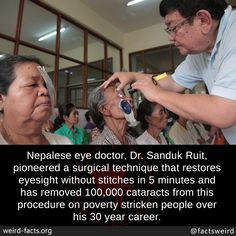 Nepalese eye doctor, Dr. Sanduk Ruit, pioneered a surgical technique that restores eyesight without stitches in 5 minutes and has removed 100,000 cataracts from this procedure on poverty stricken... #EyeDoctor