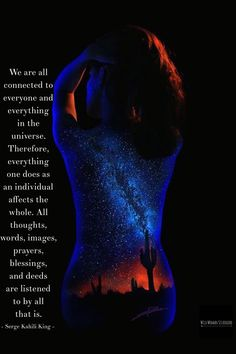 We are all connected to everyone and everything in the universe. Therefore,  everything one does as an individual affects the whole. All thoughts, words, images, prayers, blessings, and deeds are listened to by all that is. ~ Serge Kahili King. WILD WOMAN SISTERHOODॐ #WildWomanSisterhood #womenoftheearth #theuniversewithin