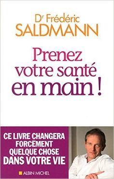 Amazon.fr - Prenez votre santé en main ! Ce livre changera forcément quelque chose dans votre vie - Frédéric Saldmann - Livres
