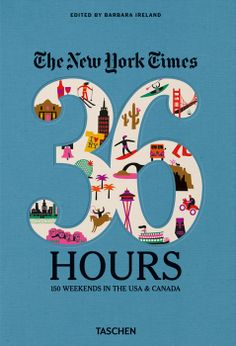 The N.Y. Times, 36 Hours: 150 Weekends in the USA & Canada