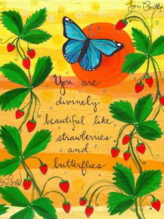 You are Divinely Beautiful like Butterflies &  Strawberries - Art Print by Lori Portka
