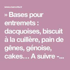 » Bases pour entremets : dacquoises, biscuit à la cuillère, pain de gênes, génoise, cakes… A suivre - La cuisine de Mercotte :: Macarons, Verrines, … et chocolat