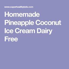Homemade Pineapple Coconut Ice Cream Dairy Free