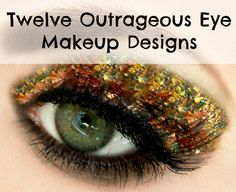 Twelve Outrageous Eye Makeup Designs