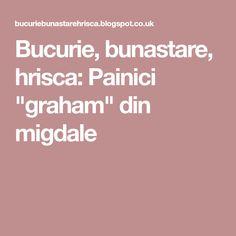 "Bucurie, bunastare, hrisca: Painici ""graham"" din migdale Graham"