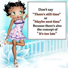 IT'S TOO LATE....BETTY BOOP