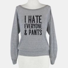 I Hate Everyone... & Pants | HUMAN | T-Shirts, Tanks, Sweatshirts and Hoodies