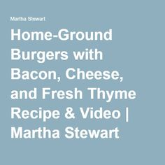 ... Ground Burgers With Bacon, Cheese, And Fresh Thyme Recipe — Dishmaps