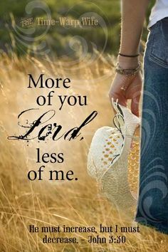 """More of you Lord, less of me. """"He must increase, but I must decrease."""" John 3:30 << the time warp wife <3"""