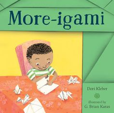 In her picture book debut author Dori Kleber portrays a boy with a passion for learning an ancient art.  More-igami (Candlewick Press, May 10, 2016) with illustrations by G. Brian Karas follows a love which turns into a cherished skill.  It's a skill worth sharing.