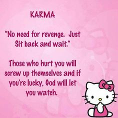 Think you know all there is to know about karma? Think again. Read some insightful karma quotes to realize its importance in everyday life. Revenge Quotes, Karma Quotes, Cat Quotes, Sign Quotes, Funny Quotes, Hello Kitty Clothes, Hello Kitty Items, Miserable People Quotes, Inspiring Quotes About Life