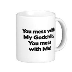 Dont Mess with My Godchild Mugs