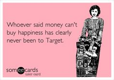 Funny Reminders Ecard: Whoever said money can't buy happiness has clearly never been to Target.
