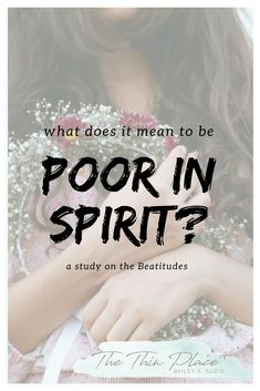 What does it mean to be poor in spirit? A study on the Beatitudes #blessed #beatitudes #biblestudy #christianity #christianliving