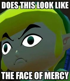 Does this look like the face of mercy? - The Legend of Zelda - Game's The Legend Of Zelda, Legend Of Zelda Memes, Link Zelda, Wind Waker, Twilight Princess, Princess Zelda, Zelda Breath, Gaming Memes, Funny Games