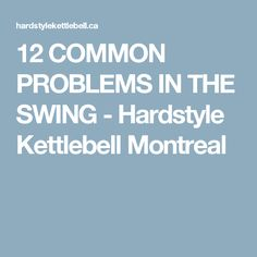 12 COMMON PROBLEMS IN THE SWING - Hardstyle Kettlebell Montreal