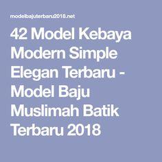 42 Model Kebaya Modern Simple Elegan Terbaru - Model Baju Muslimah Batik Terbaru 2018