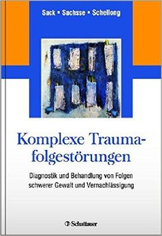 Komplexe Traumafolgestörungen: Diagnostik und Behandlung von Folgen schwerer Gewalt und Vernachlässigung: Amazon.de: Martin Sack, Ulrich Sachsse, Julia Schellong: Bücher
