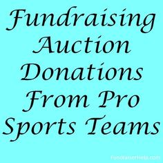 Another good way to get fundraising auction donations is to contact professional sports teams. Every pro sports team has a policy of supporting nonprofit organizations in their area by donating items that the groups can use to raise funds.