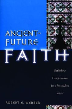 Ancient-Future Faith: Rethinking Evangelicalism for a Postmodern World by Robert E. Webber  Webber suggests that a response to postmodern culture isn't pushing forward as much as reaching back into the historical roots of our Christian heritage.