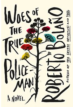 Very sensitive cover.  Beautiful colors, great typographic solution.  Woes of the True Policeman by Roberto Bolaño; Natasha Wimmer, tr.