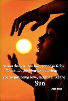 As you dissolve into love, your ego fades. You're not thinking about loving;... | Ram Dass Picture Quotes | Quoteswave