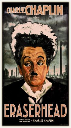 "What If: Movies ReImagined for Another Time and Place / ""Eraserhead"" (1932) directed by and starring Charlie Chaplin / by Peter Stults"