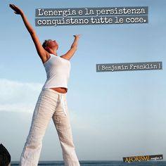 Benjamin Franklin • L'energia e la persistenza conquistano tutte le cose.