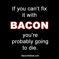 Bacon Can Fix It! Bacon Quotes, Bacon Memes, Bacon Funny, It's Funny, Funny Stuff, Bacon Jerky, Friends Laughing, Maple Bacon, Humor