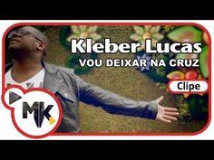 ❤❤❤  ▶ Kleber Lucas - Vou Deixar na Cruz (Clipe oficial MK Music em HD) - YouTube