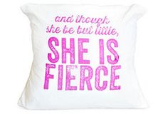 And though she be but little, she is fierce (I Screen you Screen pillow from One Kings Lane...comes in a print also)
